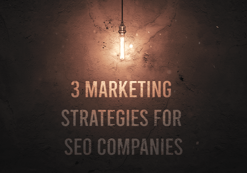 3 Marketing Strategies For SEO Companies
