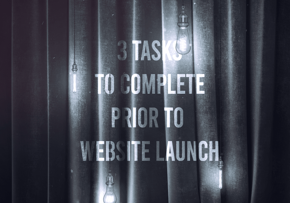 3 Tasks To Complete Prior To Website Launch