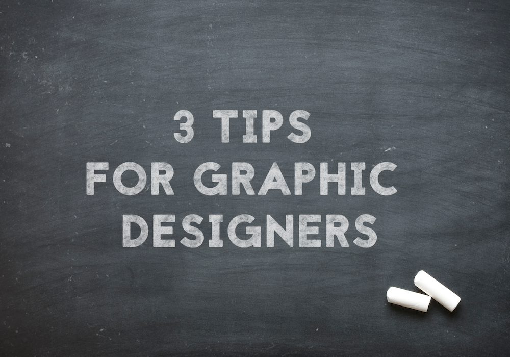 3 Tips For Graphic Designers